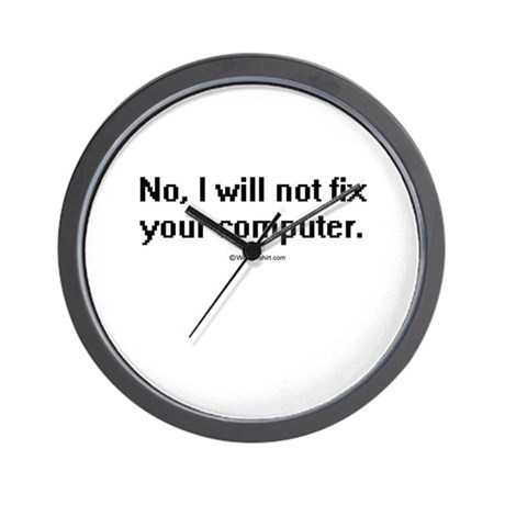 No, I will not fix your computer ~ Wall Clock