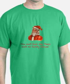 You can't fool me, there ain' T-Shirt