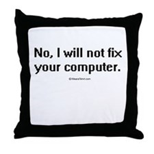 No, I will not fix your computer ~  Throw Pillow