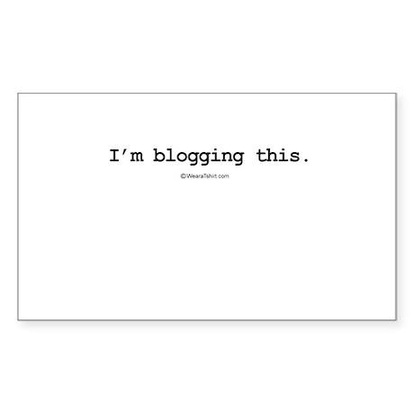 I'm blogging this ~ Rectangle Sticker