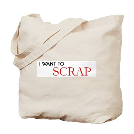 I want to Scrap Tote Bag