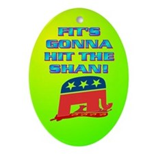 FIT'S GONNA HIT THE SHAN! Ornament (Oval)
