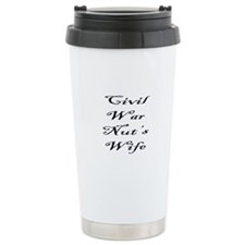 Civil War Nut's Wife Travel Mug