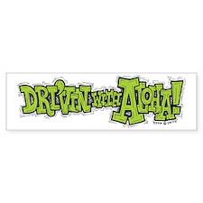 Dri'vin with Aloha! Bumper Bumper Bumper Sticker