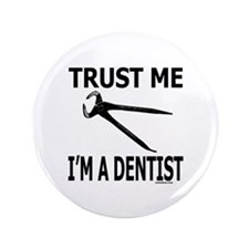 "TRUST ME I'M A DENTIST 3.5"" Button (100 pack)"