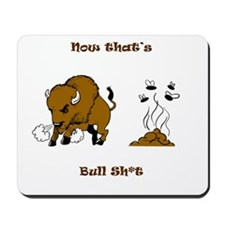 Now That's Bull shit Mousepad