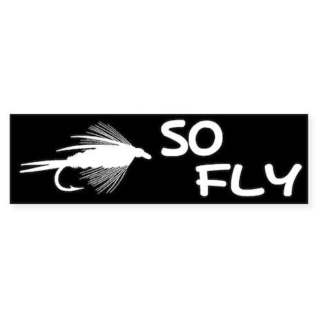 SO FLY Bumper Sticker
