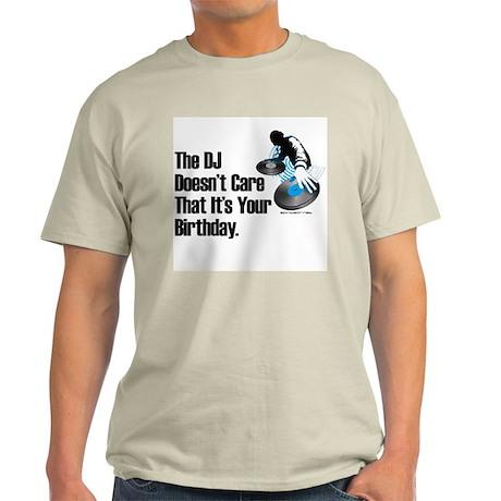 The DJ Doesn't Care... Birthday Light T-Shirt