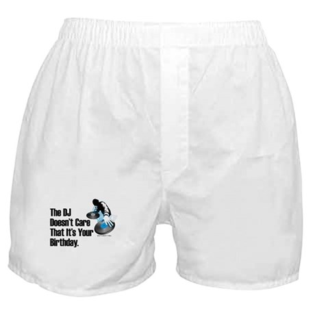 The DJ Doesn't Care... Birthday Boxer Shorts