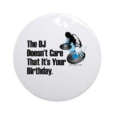 The DJ Doesn't Care... Birthday Ornament (Round)