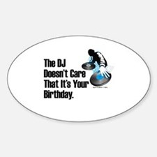 The DJ Doesn't Care... Birthday Oval Decal