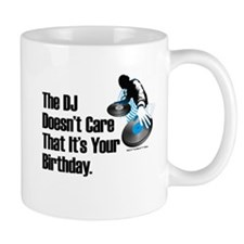 The DJ Doesn't Care... Birthday Mug