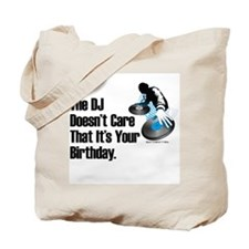 The DJ Doesn't Care... Birthday Tote Bag