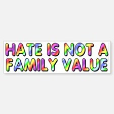 Hate is not a family value (bumper sticker 10x3)