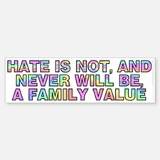 Hate is not, and never... (bumper sticker 10x3)