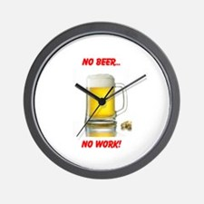 NO BEER NO WORK Wall Clock