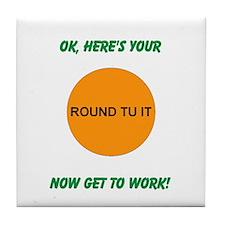 ROUND TUIT Tile Coaster