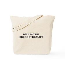 Rich Online Broke In Reality Tote Bag