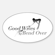 Good Wives Bend Over Oval Decal