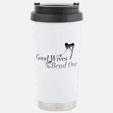 Good Wives Bend Over Stainless Steel Travel Mug