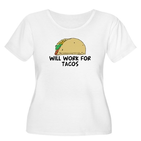 Will work for tacos Women's Plus Size Scoop Neck T