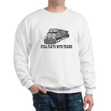 Still plays with trains Sweatshirt