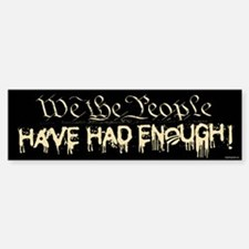 Have Had Enough Bumper Bumper Bumper Sticker
