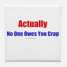 No One Owes You Crap - Tile Coaster
