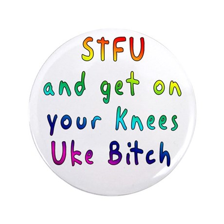 "STFU and get on your knees Uke B$#%# 3.5"" But"