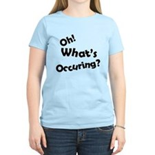 Oh! What's Occuring? T-Shirt