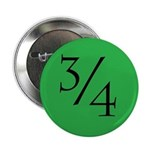 "Three Quarters 2.25"" Button"