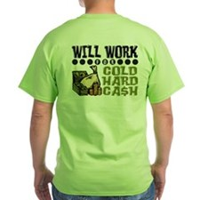 """Will Work for Cold Hard Cash"" T-Shirt"