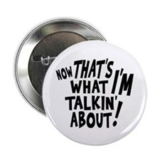 """That's what I'M talkin' about 2.25"""" Button (1"""