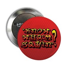 """'Know Wha'm Sayin'? 2.25"""" Button (10 pack)"""