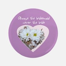 "Always the Bridesmaid 3.5"" Button"
