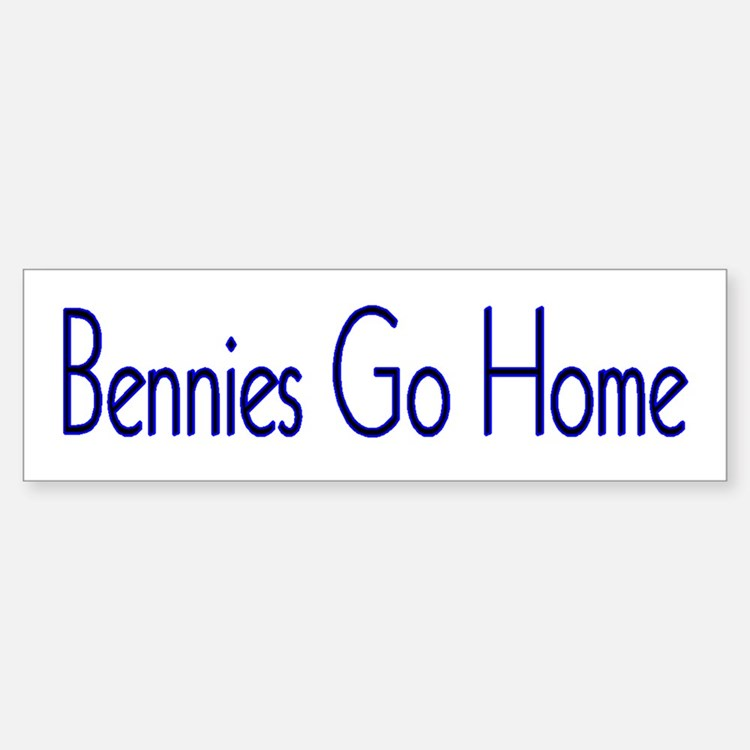 Bennies Go Home Bumper Bumper Bumper Sticker