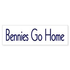Bennies Go Home Bumper Bumper Sticker