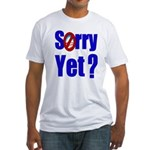 Sorry Yet? Fitted T-Shirt