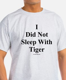 I Did Not Sleep With Tiger T-Shirt