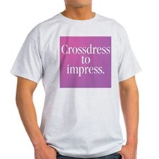 Crossdress to Impress Ash Grey T-Shirt