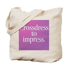 Crossdress to Impress Tote Bag