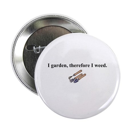 "I Garden Therefore I Weed 2.25"" Button"