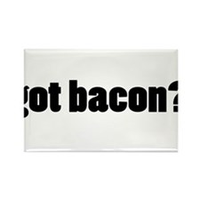 got bacon? Rectangle Magnet