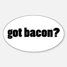 got bacon? Oval Decal