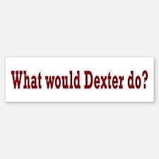 What Would Dexter Do? Bumper Bumper Sticker