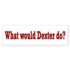 What Would Dexter Do? Bumper Stickers