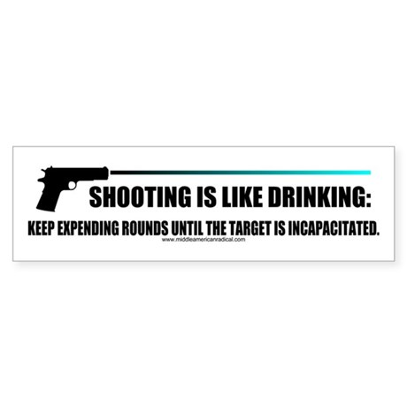 Shooting is like drinking Bumper Sticker
