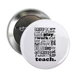 "Teacher's Life 2.25"" Button (10 pack)"