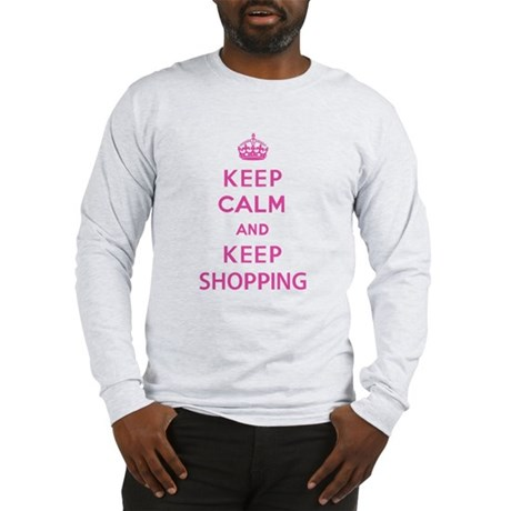 Keep Calm and Keep Shopping Long Sleeve T-Shirt
