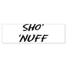 Sho' 'Nuff Bumper Stickers